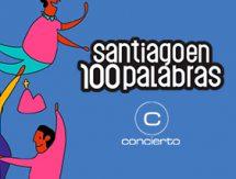 Especial Santiago en 100 Palabras
